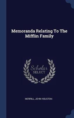 Memoranda Relating to the Mifflin Family by Merrill John Houston image