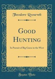 Good Hunting by Theodore Roosevelt image