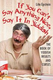 If You Can't Say Anything Nice, Say It in Yiddish by Lita Epstein