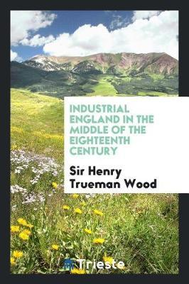 Industrial England in the Middle of the Eighteenth Century by Sir Henry Trueman Wood image