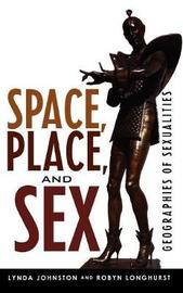 Space, Place, and Sex by Lynda Johnston