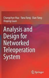 Analysis and Design for Networked Teleoperation System by Changchun Hua