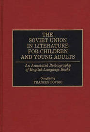 The Soviet Union in Literature for Children and Young Adults by Frances F. Povsic