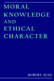 Moral Knowledge and Ethical Character by Robert Audi image