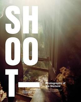 Shoot: Photography of the Moment by Ken Miller