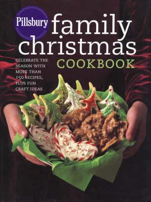 Pillsbury Family Christmas Cookbook: Celebrate the Season with More Than 150 Recipes, Plus Fun Craft Ideas