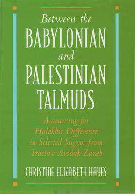 Between the Babylonian and Palestinian Talmuds by Christine Elizabeth Hayes