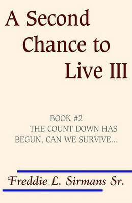 A Second Chance to Live III by Freddie L Sirmans