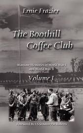 The Boothill Coffee Club Volume I: Wartime Memories of World War I and World War II by Ernie Frazier