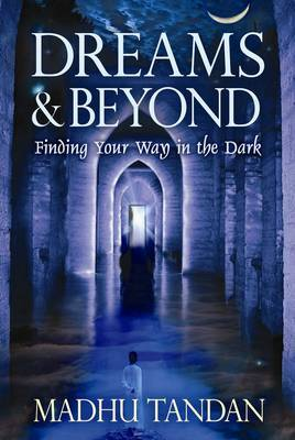 Dreams and Beyond: Finding Your Way in the Dark by Madhu Tandan image