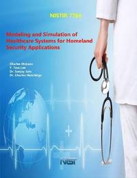 Modeling and Simulation of Healthcare Systems for Homeland Security Applications by U.S. Department of Commerce