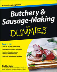 Butchery and Sausage-Making For Dummies by Tia Harrison