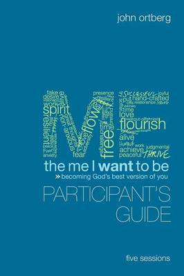 The Me I Want to be Participant's Guide: Becoming God's Best Version of You by John Ortberg
