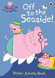 Peppa Pig: Off to the Seaside by Ladybird