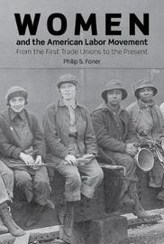 Women And The American Labor Movement by Phillip S. Foner