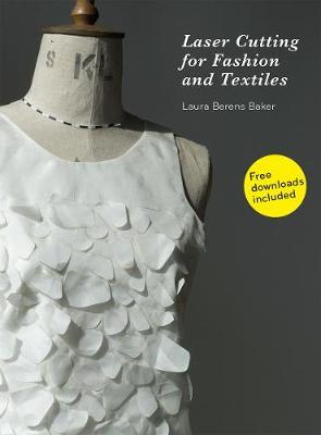 Laser Cutting for Fashion and Textiles by Laura Berens Baker