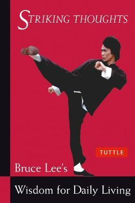Striking Thoughts: Bruce Lee's Wisdom for Daily Living by Bruce Lee