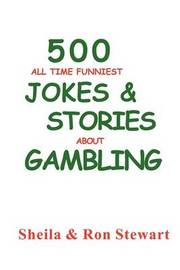 500 All Time Funniest Jokes & Stories about Gambling by Sheila A Stewart