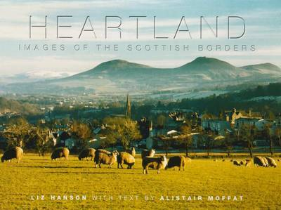 Heartland: Images of Scottish Borders by Alistair Moffat