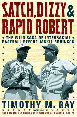 Satch, Dizzy, and Rapid Robert by Timothy Gay