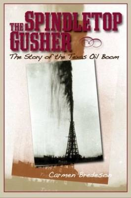 Spindletop Gusher by Carmen Bredeson