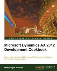 Microsoft Dynamics AX 2012 Development Cookbook by Mindaugas Pocius