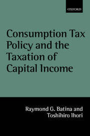 Consumption Tax Policy and the Taxation of Capital Income by Raymond G. Batina