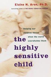 Highly Sensitive Child by Elaine N. Aron