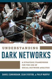 Understanding Dark Networks: A Strategic Framework for the Use of Social Network Analysis by Philip Murphy
