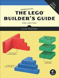The Unofficial Lego Builder's Guide, 2e by Allan Bedford