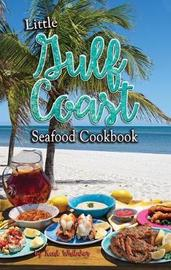 Little Gulf Coast Seafood Cookbook by Kent Whitaker