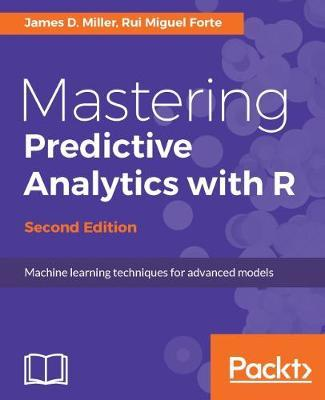 Mastering Predictive Analytics with R - by James D. Miller