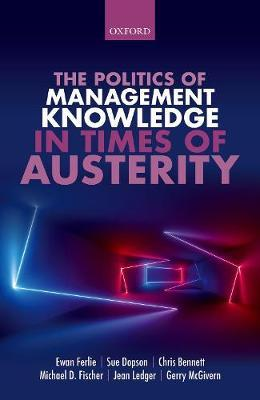 The Politics of Management Knowledge in Times of Austerity by Ewan Ferlie