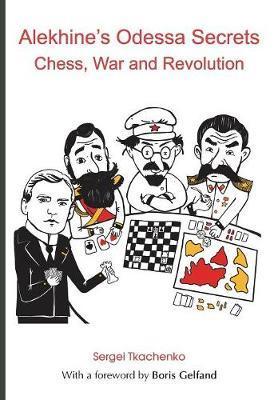 Alekhine's Odessa Secrets by Sergei Tkachenko