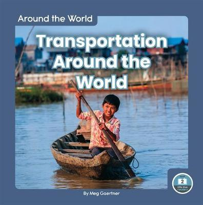 Around the World: Transportation Around the World by Meg Gaertner