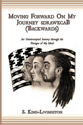 Moving Forward On My Journey SdrawkcaB (Backwards) by S. King-Livingston image