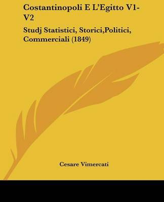 Costantinopoli E L'Egitto V1-V2: Studj Statistici, Storici,Politici, Commerciali (1849) by Cesare Vimercati image