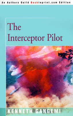 The Interceptor Pilot by Kenneth Gangemi