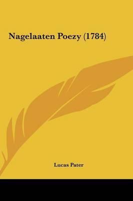 Nagelaaten Poezy (1784) by Lucas Pater