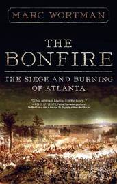 The Bonfire: The Siege and Burning of Atlanta by Marc Wortman