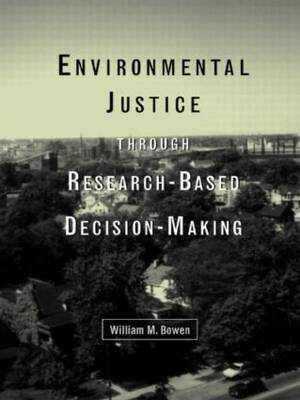 Environmental Justice Through Research-Based Decision-Making by William M Bowen
