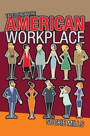Tales from the American Workplace by Suckie Mills