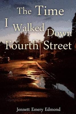 The Time I Walked Down Fourth Street by Jennett E Edmond
