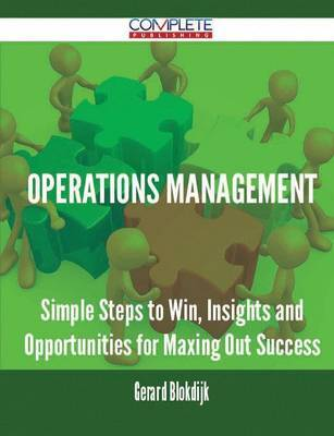 Operations Management - Simple Steps to Win, Insights and Opportunities for Maxing Out Success by Gerard Blokdijk image