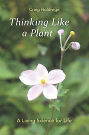 Thinking Like a Plant by Craig Holdrege