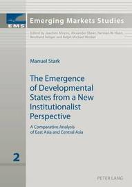 The Emergence of Developmental States from a New Institutionalist Perspective by Manuel Stark