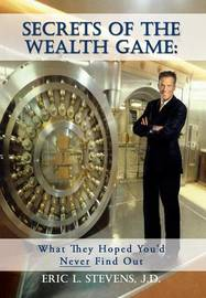 Secrets of the Wealth Game by Eric L Stevens J D
