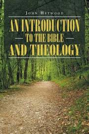 An Introduction to the Bible and Theology by John Heywood image