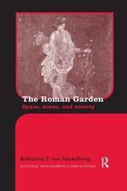 The Roman Garden by Katharine T. von Stackelberg