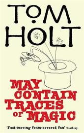 May Contain Traces of Magic by Tom Holt image